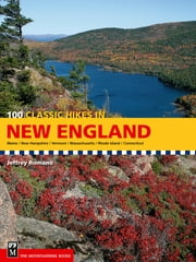 100 Classic Hikes in New England ebook by Jeff Romano