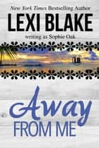 Away From Me ebook by Lexi Blake, Sophie Oak