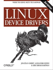 Linux Device Drivers - Where the Kernel Meets the Hardware ebook by Jonathan Corbet, Alessandro Rubini, Greg Kroah-Hartman
