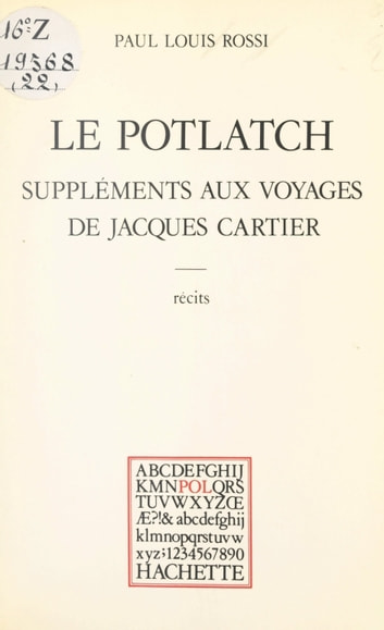 Le potlatch - Suppléments aux voyages de Jacques Cartier eBook by Paul Louis Rossi,Paul Otchakovsky-Laurens