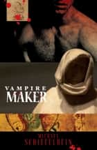 Vampire Maker ebook by Michael Schiefelbein