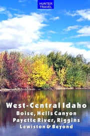West-Central Idaho - Boise, Hells Canyon, Payette River, Riggins, Lewiston & Beyond ebook by Genevieve  Rowles