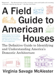 A Field Guide to American Houses - The Definitive Guide to Identifying and Understanding America's Domestic Architecture ebook by Virginia Savage McAlester