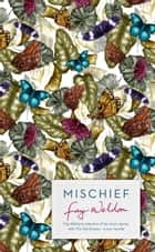 Mischief - Fay Weldon Selects Her Best Short Stories ebook by Fay Weldon