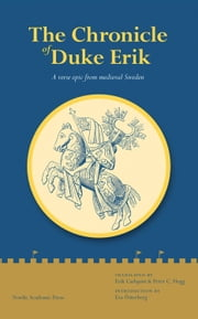 The Chronicle of Duke Erik - A Verse Epic from Medieval Sweden ebook by Erik Carlquist, Peter C. Hogg, Eva Osterberg