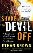 Shake the Devil Off - A True Story of the Murder that Rocked New Orleans ebook by Ethan Brown