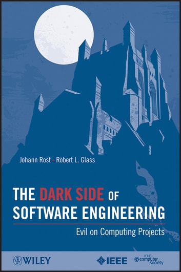 The Dark Side of Software Engineering - Evil on Computing Projects ebook by Johann Rost,Robert L. Glass