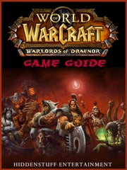 WORLD OF WARCRAFT WARLORDS OF DRAENOR GAME GUIDE ebook by HSE
