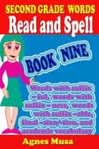 Second Grade Words Read And Spell Book Nine ebook by Agnes Musa