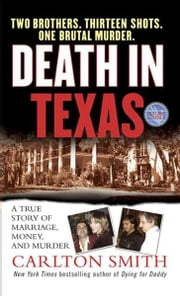 Death in Texas - A True Story of Marriage, Money, and Murder ebook by Carlton Smith