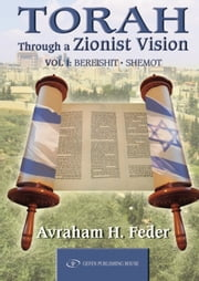 Torah as Zionist Vision: Volume 1: Bereshit and Shemot ebook by Avraham Feder