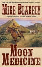 Moon Medicine ebook by Mike Blakely