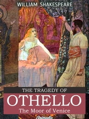 The Tragedy of Othello, The Moor of Venice (Illustrated, Annotated) ebook by William Shakespeare
