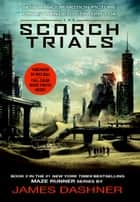 The Scorch Trials Movie Tie-in Edition (Maze Runner, Book Two) ebook by James Dashner
