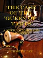 The Case of the 'Queen of Tarts', A Sherlock Holmes Mystery ebook by Cheryl Lee