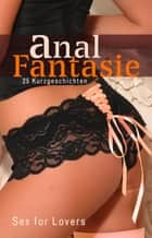 Anal Fantasie - 25 Kurzgeschichten - Sex for Lovers ebook by Miriam Eister, Seymour C. Tempest, Hannah Parker,...