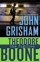 Theodore Boone: The Fugitive ebook by John Grisham