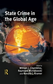 State Crime in the Global Age ebook by William J. Chambliss,Raymond Michalowski,Ronald Kramer
