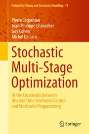 Stochastic Multi-Stage Optimization - At the Crossroads between Discrete Time Stochastic Control and Stochastic Programming ebook by Pierre Carpentier,Jean-Philippe Chancelier,Guy Cohen,Michel DE LARA