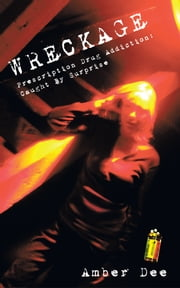 WRECKAGE - Prescription Drug Addiction - Caught By Surprise ebook by Amber Dee