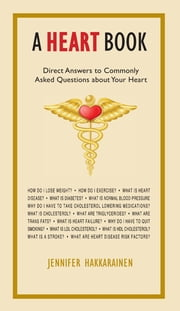 A Heart Book - Direct Answers to Commonly Asked Questions about Your Heart ebook by Jennifer Hakkarainen