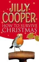 How To Survive Christmas ebook by Jilly Cooper OBE