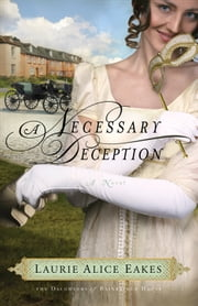 Necessary Deception, A (The Daughters of Bainbridge House Book #1) - A Novel ebook by Laurie Alice Eakes