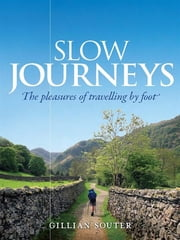 Slow Journeys - The pleasures of travelling by foot ebook by Gillian Souter
