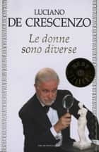 Le donne sono diverse ebook by Luciano De Crescenzo