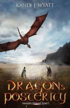 Dragon's Posterity - Dragon Courage, #5 ebook by Kandi J Wyatt