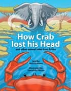 How Crab Lost his Head - and other animal tales from Africa ebook by Nick Greaves, David du Plessis