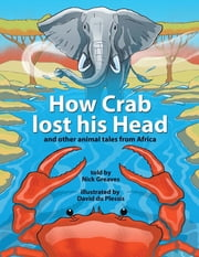 How Crab Lost his Head - and other animal tales from Africa ebook by Nick Greaves,David du Plessis