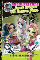 Monster High: Ghoulfriends Just Want to Have Fun ebook by Gitty Daneshvari
