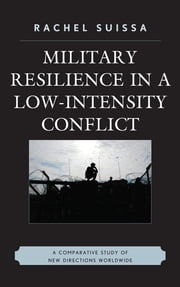 Military Resilience in Low-Intensity Conflict - A Comparative Study of New Directions Worldwide ebook by Rachel Suissa