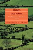 Ireland's Great Hunger - Relief, Representation, and Remembrance ebook by David A. Valone