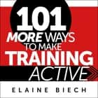 101 More Ways to Make Training Active audiobook by Elaine Biech, Susan Hanfield