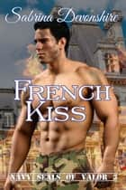 French Kiss - Navy SEALs of Valor, #3 ebook by Sabrina Devonshire