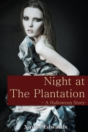 Night at The Plantation - A Halloween Story ebook by Xavier Edwards