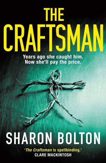 The Craftsman - It starts with a funeral, ends with a death. ''Bolton at her best' Guardian ebook by Sharon Bolton
