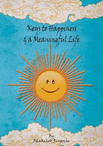 Keys to Happiness & a Meaningful Life ebook by Phakchok Rinpoche