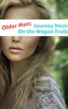 (Older Man) Journey West: On Wagon Trails ebook by Rosie Zweet