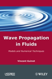 Wave Propagation in Fluids - Models and Numerical Techniques ebook by Vincent Guinot