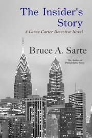 The Insider's Story - A Lance Carter Detective Story ebook by Bruce A. Sarte