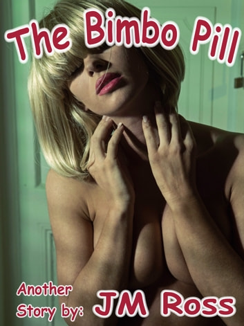 The Bimbo Pill ebook by JM Ross