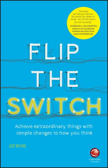 Flip the Switch - Achieve Extraordinary Things with Simple Changes to How You Think ebook by Jez Rose