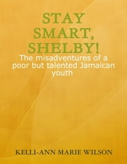Stay Smart, Shelby! ebook by Kelli-Ann Marie Wilson