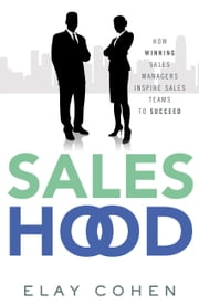 Saleshood - How Winning Sales Managers Inspire Sales Teams to Succeed ebook by Elay Cohen