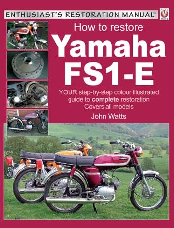 Yamaha FS1-E, How to Restore - YOUR step-by-step colour illustrated guide to complete restoration. Covers all models ebook by John Watts