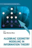 Algebraic Geometry Modeling in Information Theory ebook by Edgar Martínez Moro