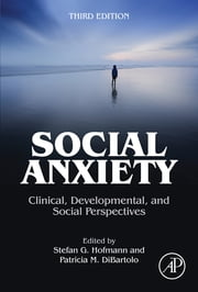 Social Anxiety - Clinical, Developmental, and Social Perspectives ebook by Stefan G. Hofmann,Patricia M. DiBartolo